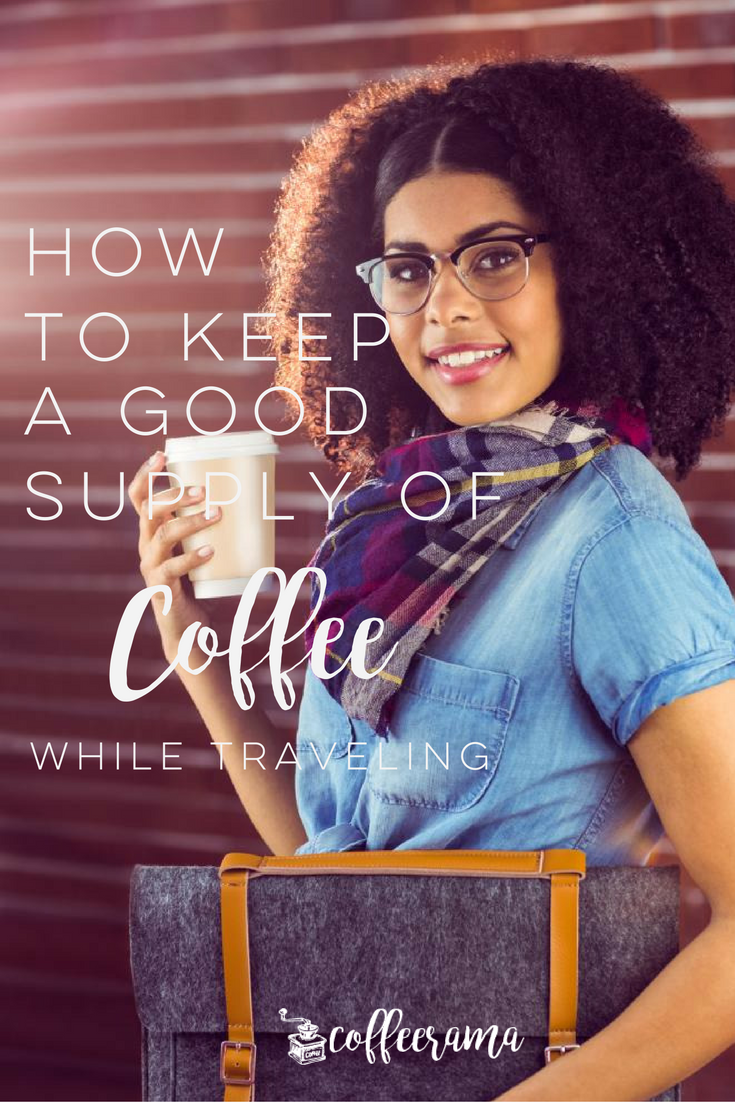 How to keep a good supply of coffee while traveling